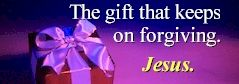 The Gift That Keeps On Forgiving: Jesus.
